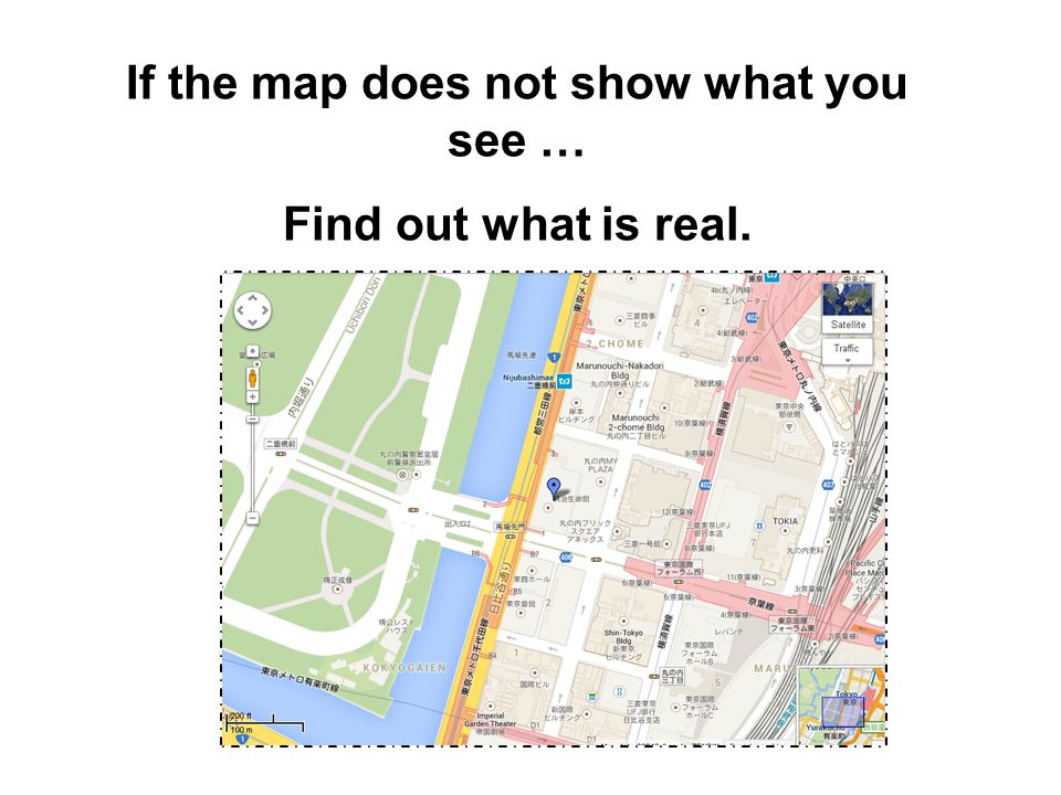 If the map does not show what you see … Find out what is real.