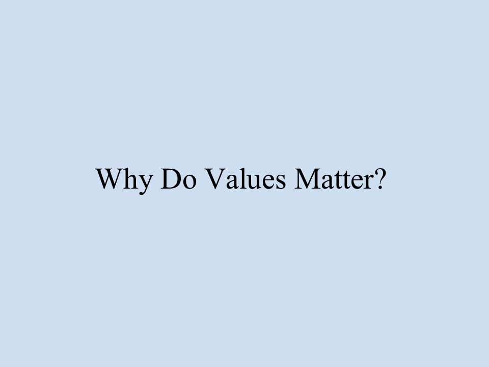 Why Do Values Matter