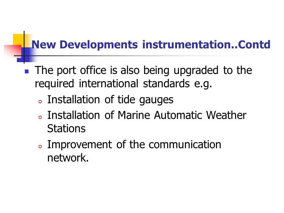 New Developments instrumentation..Contd The port office is also being upgraded to the required international standards e.g.
