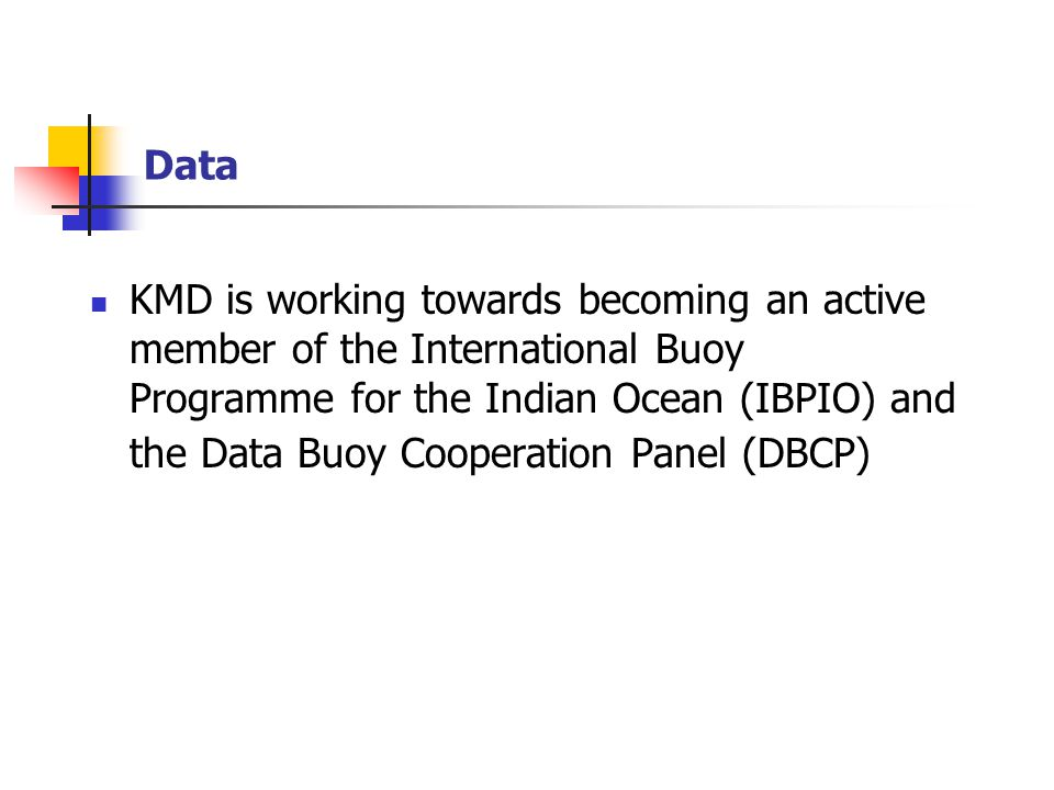 Data KMD is working towards becoming an active member of the International Buoy Programme for the Indian Ocean (IBPIO) and the Data Buoy Cooperation Panel (DBCP)