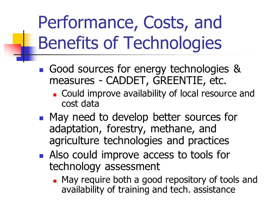 Performance, Costs, and Benefits of Technologies Good sources for energy technologies & measures - CADDET, GREENTIE, etc.