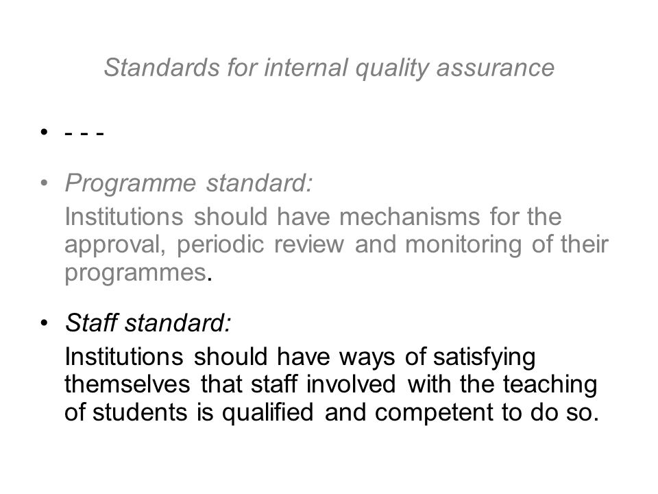 Standards for internal quality assurance - - - Programme standard: Institutions should have mechanisms for the approval, periodic review and monitoring of their programmes.