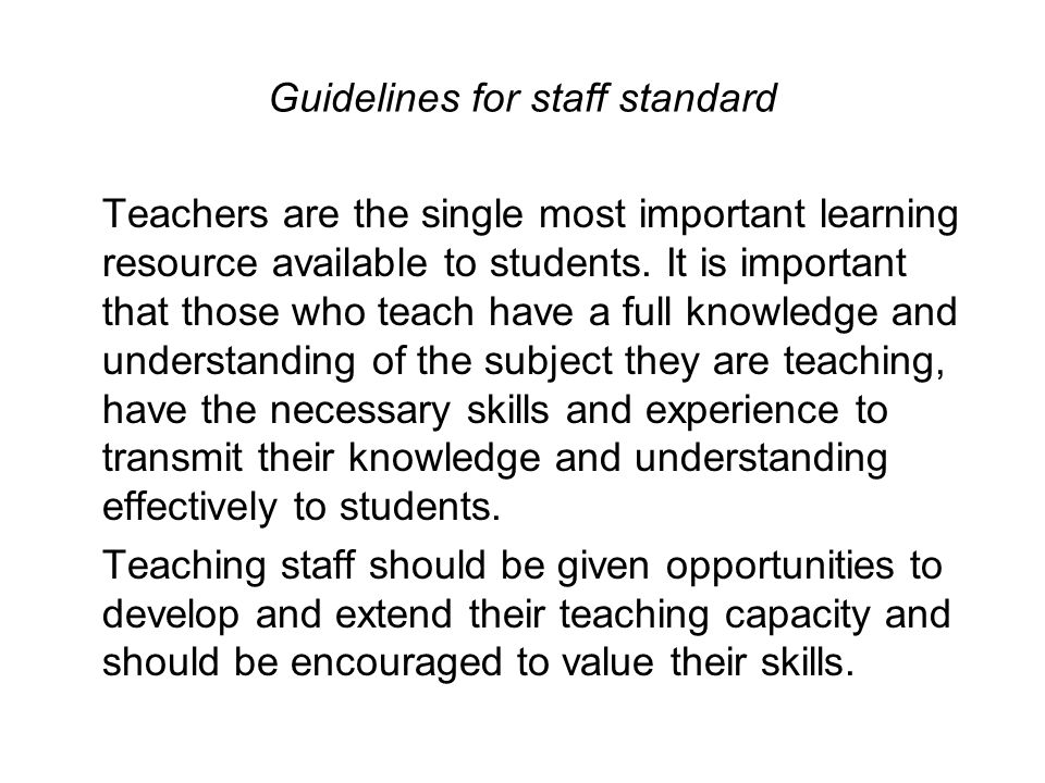 Guidelines for staff standard Teachers are the single most important learning resource available to students.