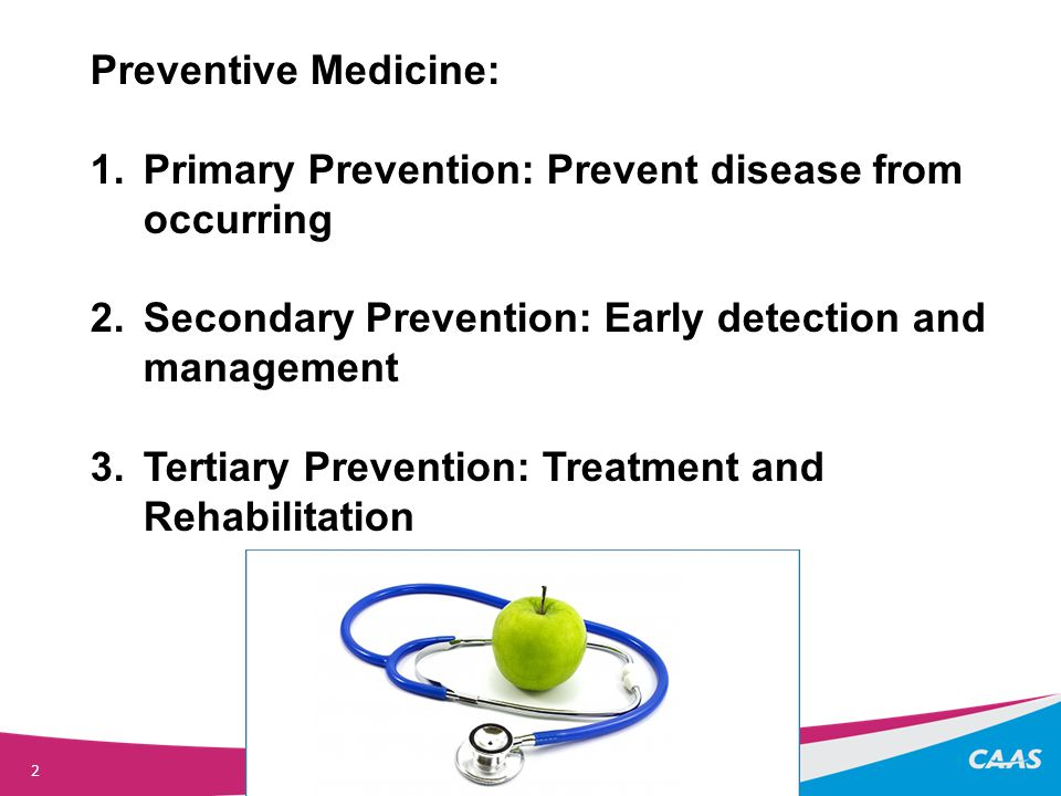 2 Preventive Medicine: 1.Primary Prevention: Prevent disease from occurring 2.Secondary Prevention: Early detection and management 3.Tertiary Prevention: Treatment and Rehabilitation