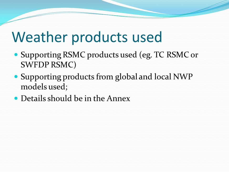 Weather products used Supporting RSMC products used (eg.