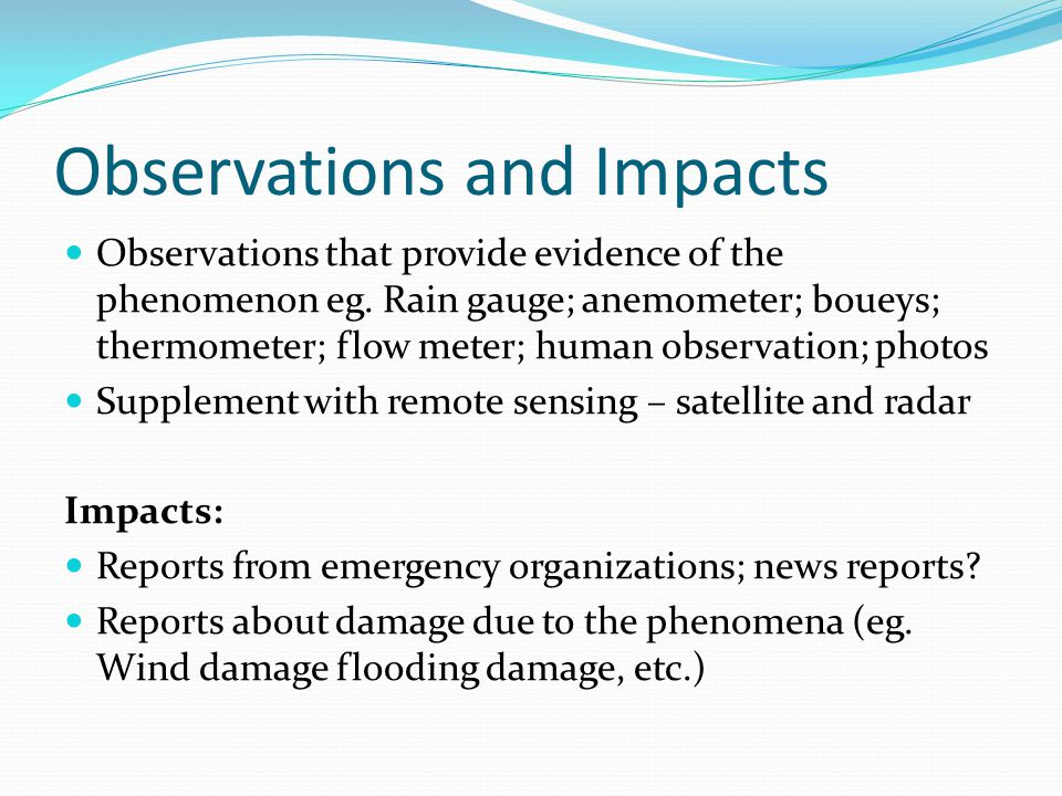 Observations and Impacts Observations that provide evidence of the phenomenon eg.