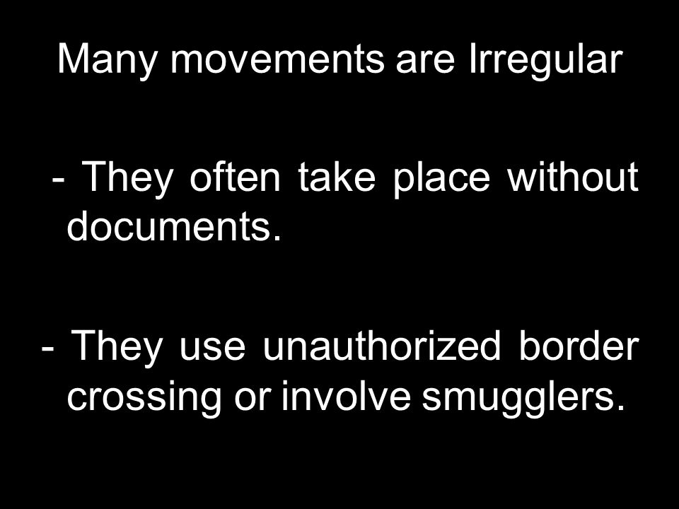 Many movements are Irregular - They often take place without documents.