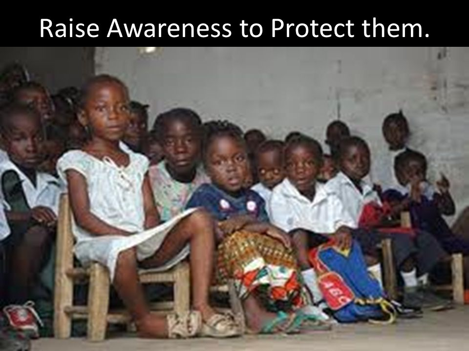 Raise Awareness to Protect them.