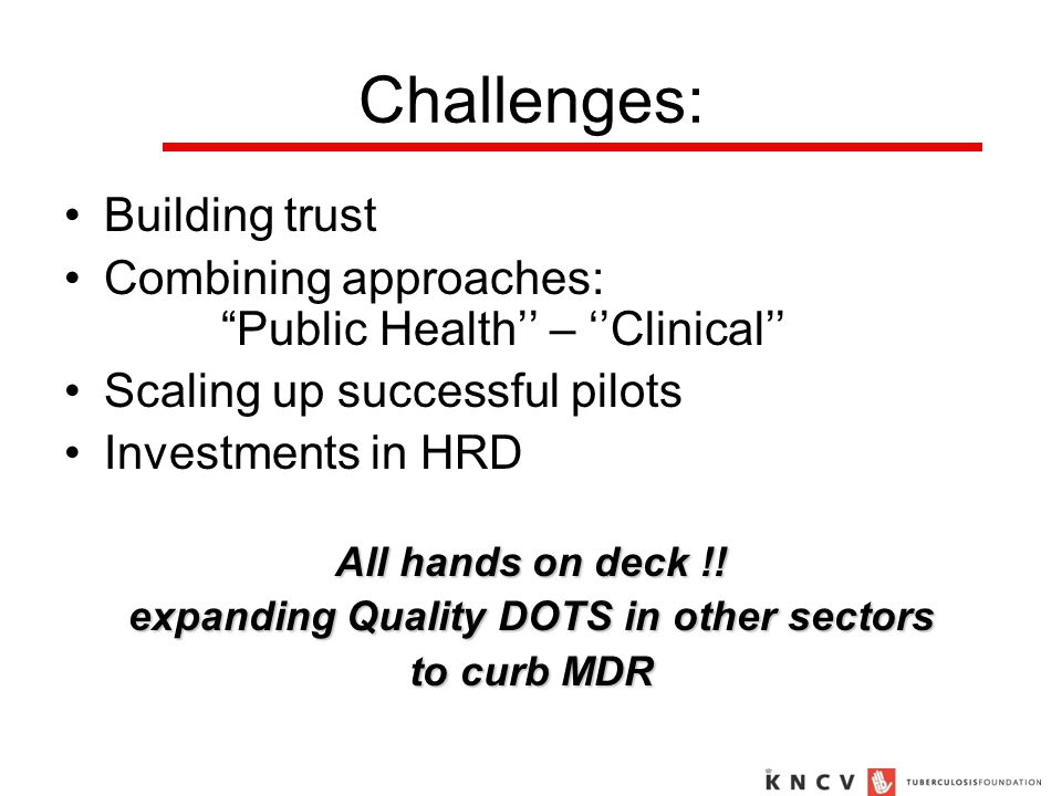 Challenges: Building trust Combining approaches: Public Health'' – ''Clinical'' Scaling up successful pilots Investments in HRD All hands on deck !.