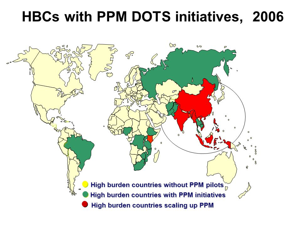 HBCs with PPM DOTS initiatives, 2006 High burden countries with PPM initiatives High burden countries without PPM pilots High burden countries scaling up PPM