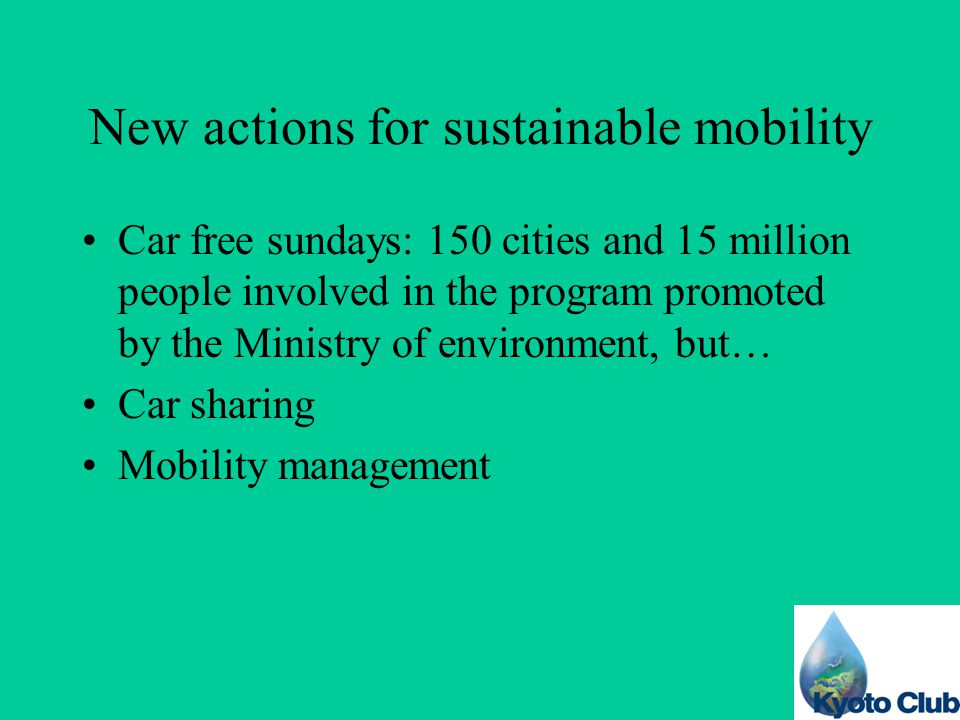 New actions for sustainable mobility Car free sundays: 150 cities and 15 million people involved in the program promoted by the Ministry of environment, but… Car sharing Mobility management