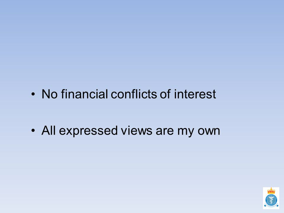 No financial conflicts of interest All expressed views are my own
