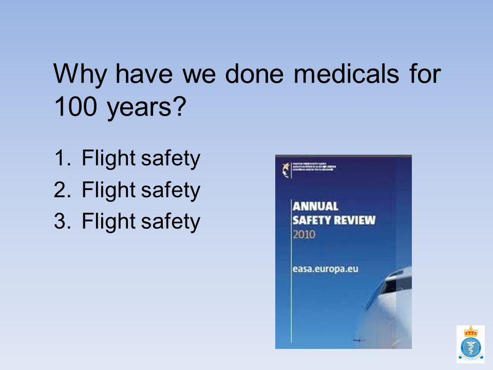 Why have we done medicals for 100 years 1.Flight safety 2.Flight safety 3.Flight safety