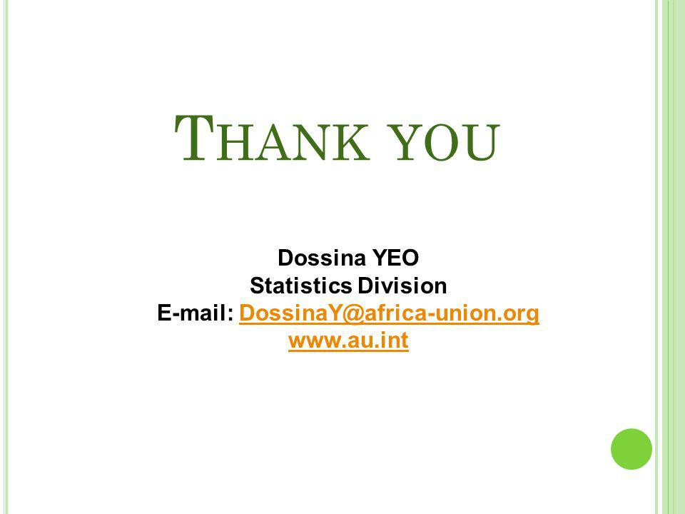 T HANK YOU Dossina YEO Statistics Division E-mail: DossinaY@africa-union.orgDossinaY@africa-union.org www.au.int