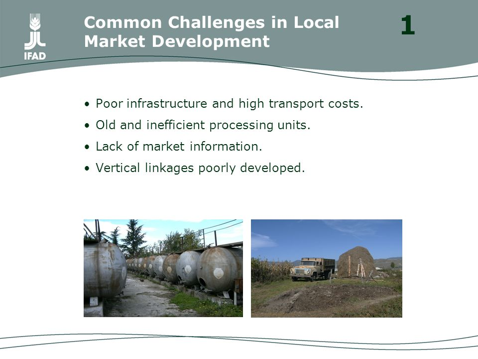 Common Challenges in Local Market Development Poor infrastructure and high transport costs.