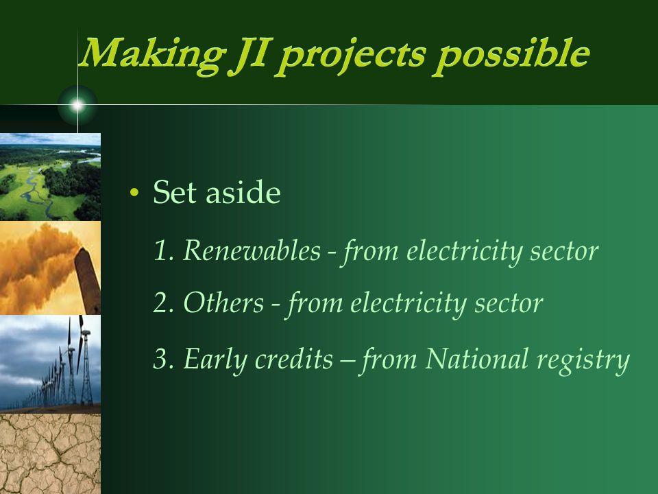 Making JI projects possible Set aside 1. Renewables - from electricity sector 2.
