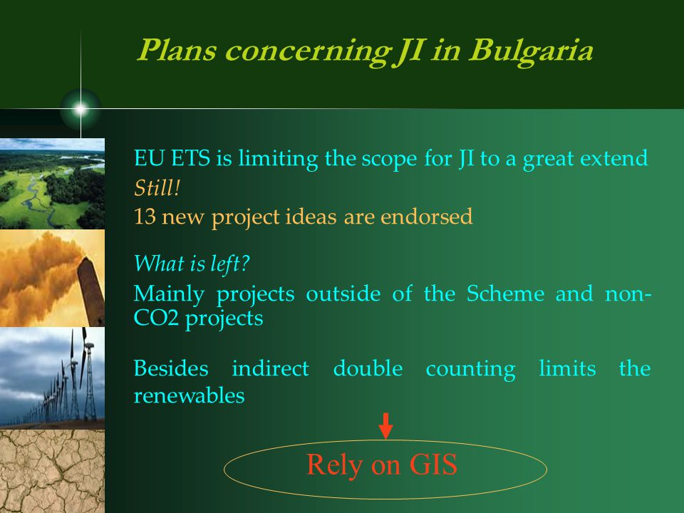 Plans concerning JI in Bulgaria EU ETS is limiting the scope for JI to a great extend Still.