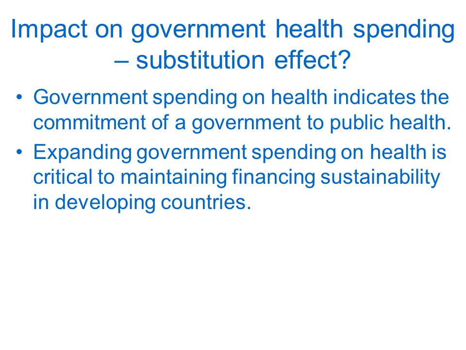 Impact on government health spending – substitution effect.
