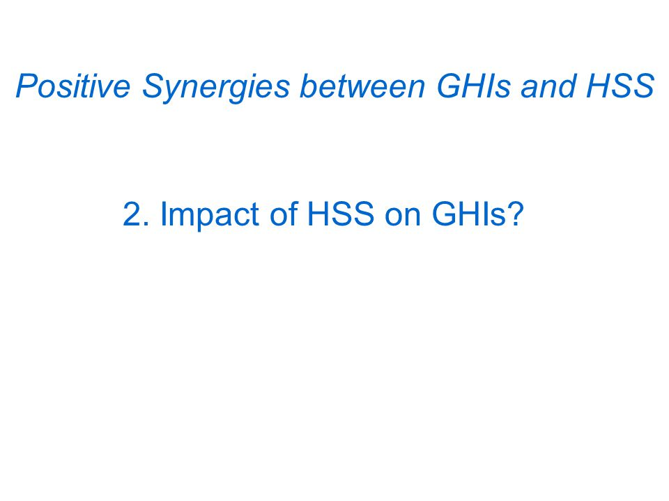 Positive Synergies between GHIs and HSS 2. Impact of HSS on GHIs