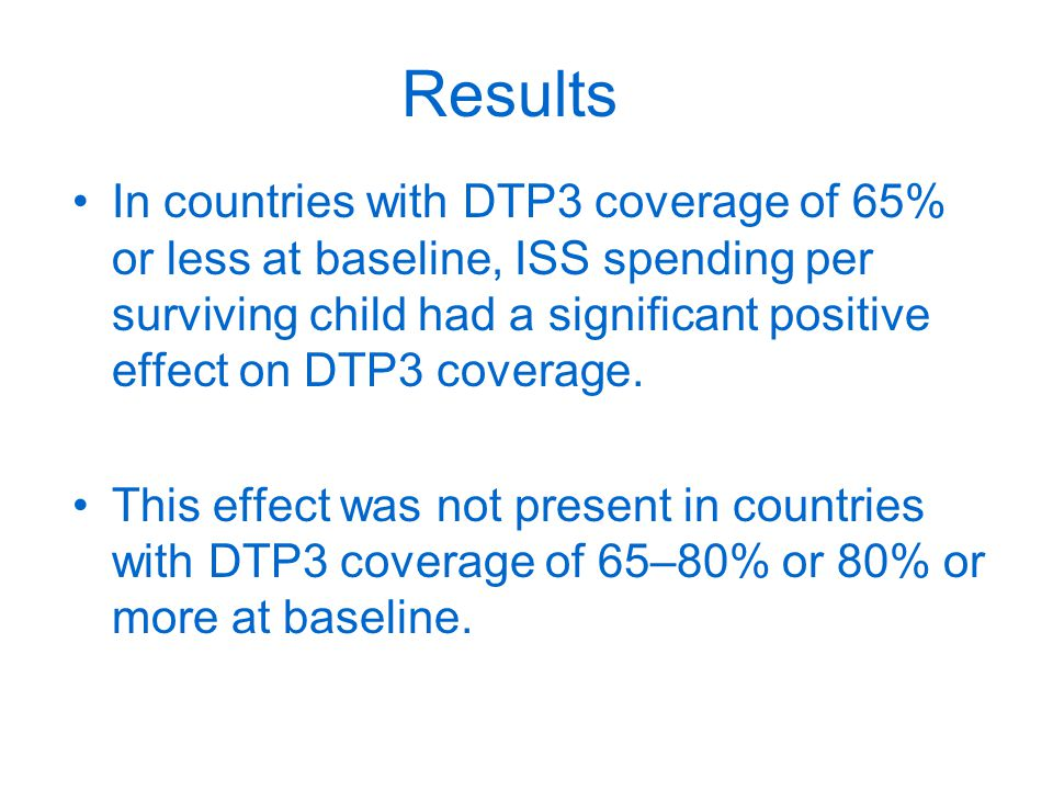 Results In countries with DTP3 coverage of 65% or less at baseline, ISS spending per surviving child had a significant positive effect on DTP3 coverage.