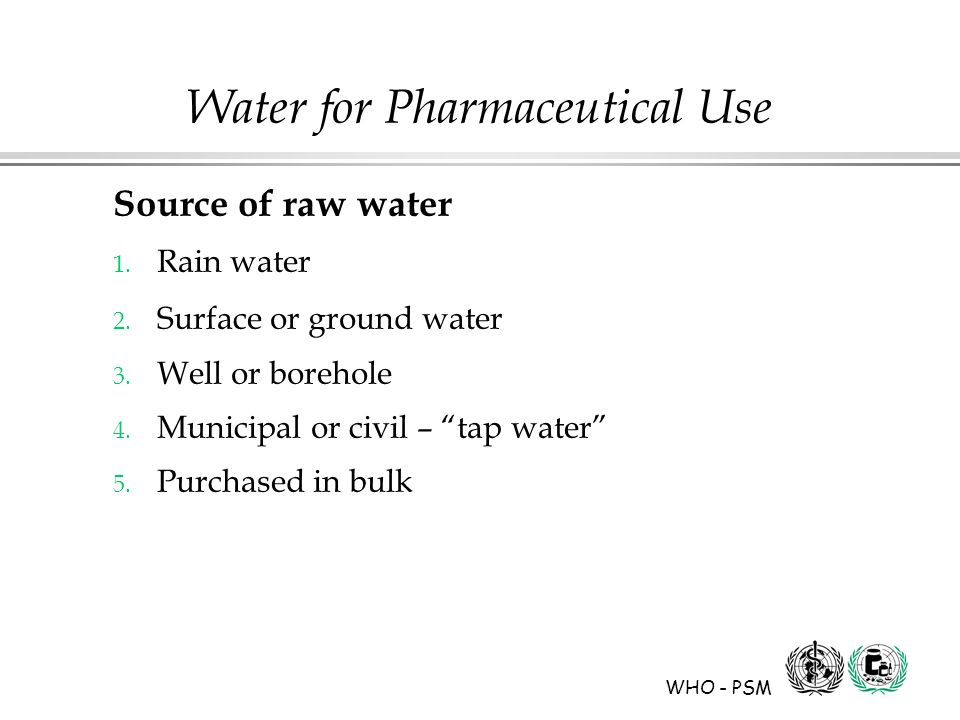 WHO - PSM Water for Pharmaceutical Use Source of raw water 1.