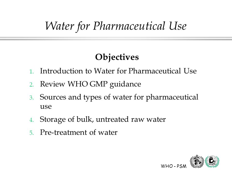 WHO - PSM Water for Pharmaceutical Use Objectives 1.
