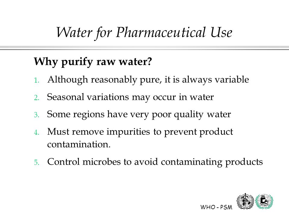 WHO - PSM Water for Pharmaceutical Use Why purify raw water.