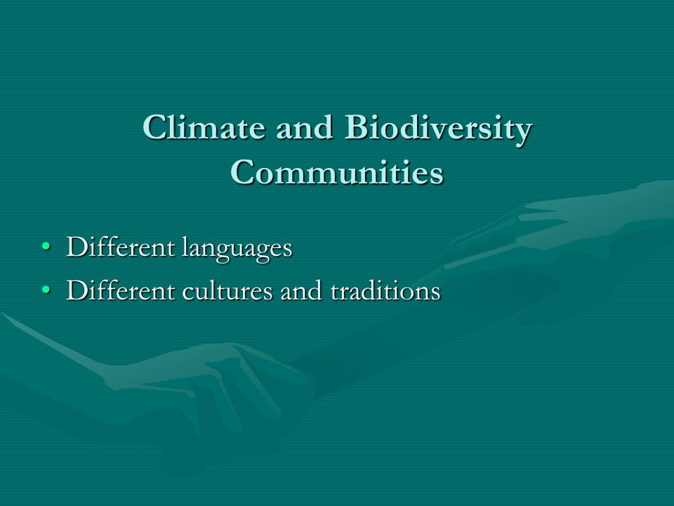 Climate and Biodiversity Communities Different languagesDifferent languages Different cultures and traditionsDifferent cultures and traditions