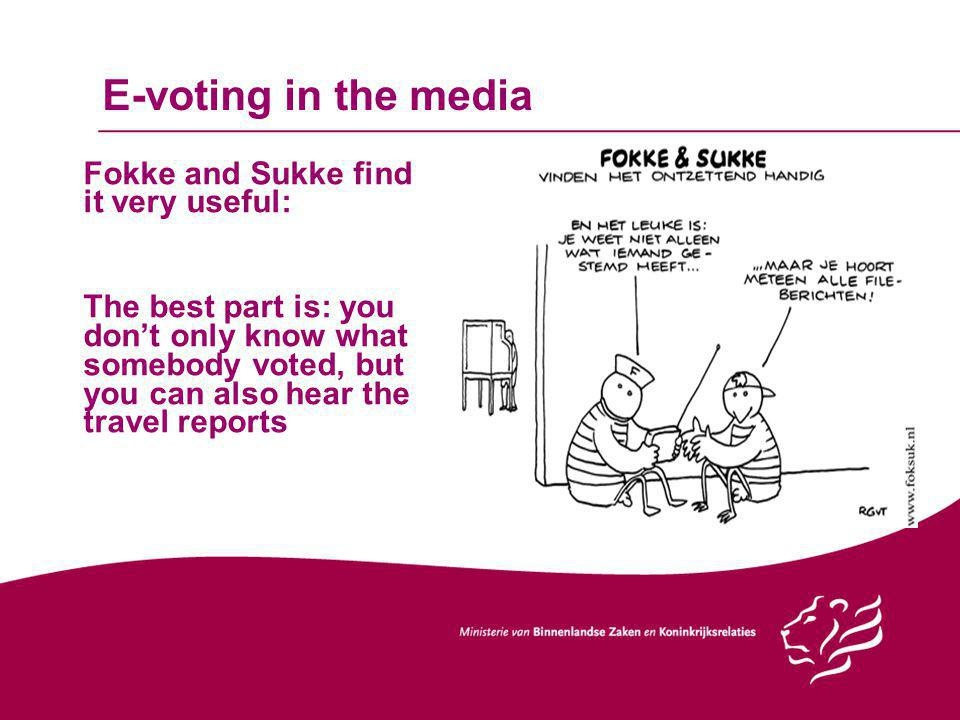 E-voting in the media Fokke and Sukke find it very useful: The best part is: you don't only know what somebody voted, but you can also hear the travel reports