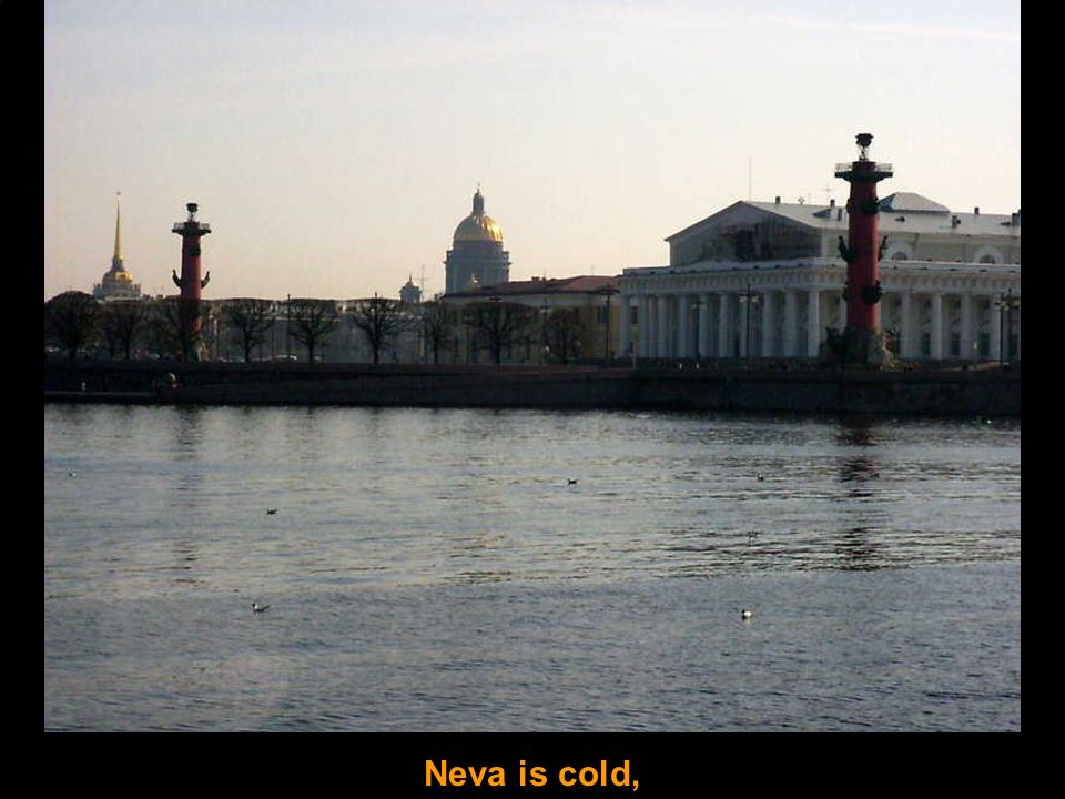 Neva is cold,