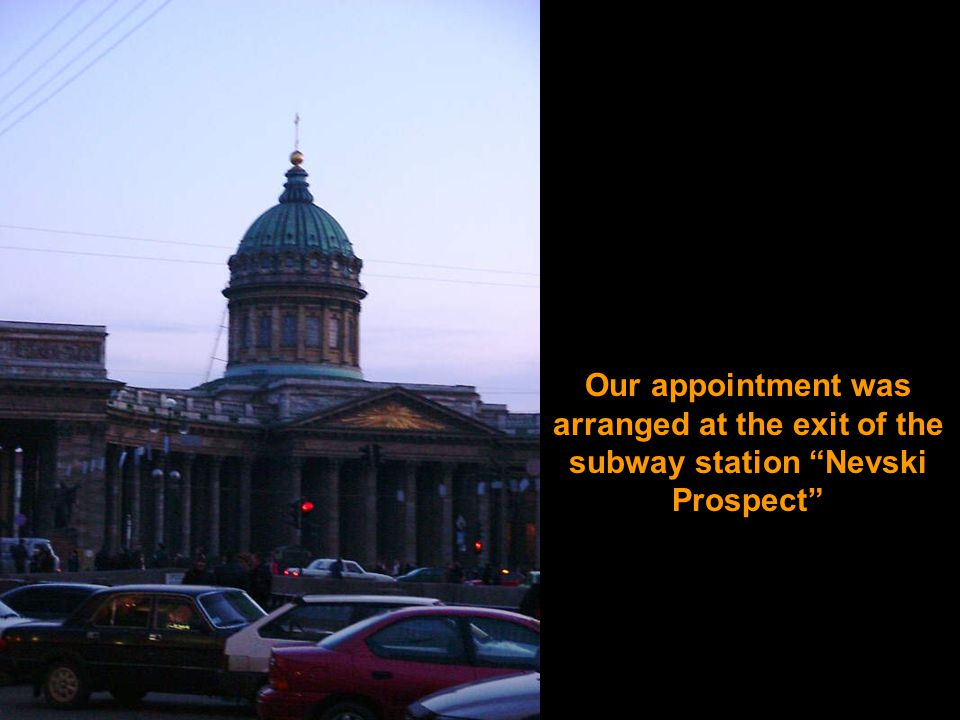 Our appointment was arranged at the exit of the subway station Nevski Prospect