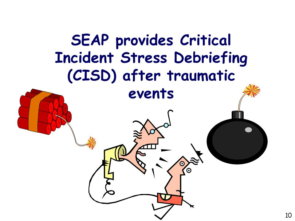 SEAP provides Critical Incident Stress Debriefing (CISD) after traumatic events 10