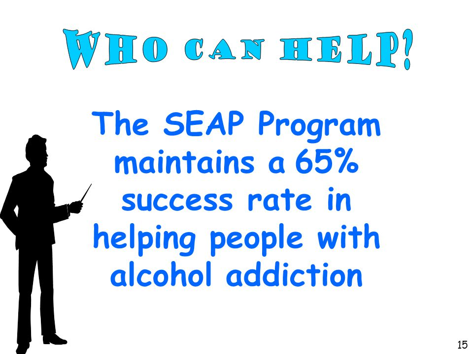 The SEAP Program maintains a 65% success rate in helping people with alcohol addiction 15