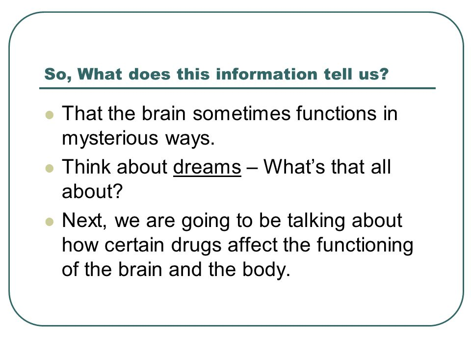 So, What does this information tell us. That the brain sometimes functions in mysterious ways.