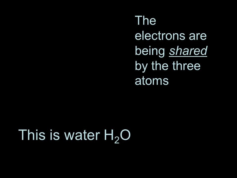 The electrons are being shared by the three atoms
