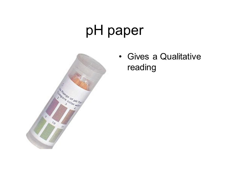 pH paper Gives a Qualitative reading