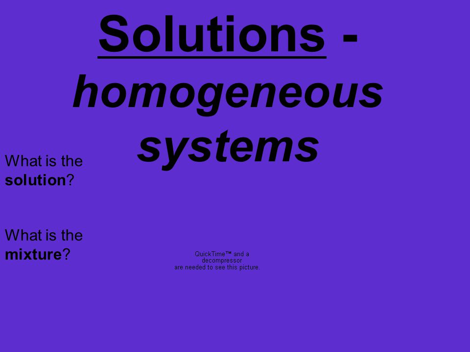 Solutions - homogeneous systems What is the mixture What is the solution
