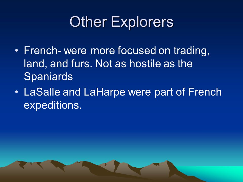 Other Explorers French- were more focused on trading, land, and furs.