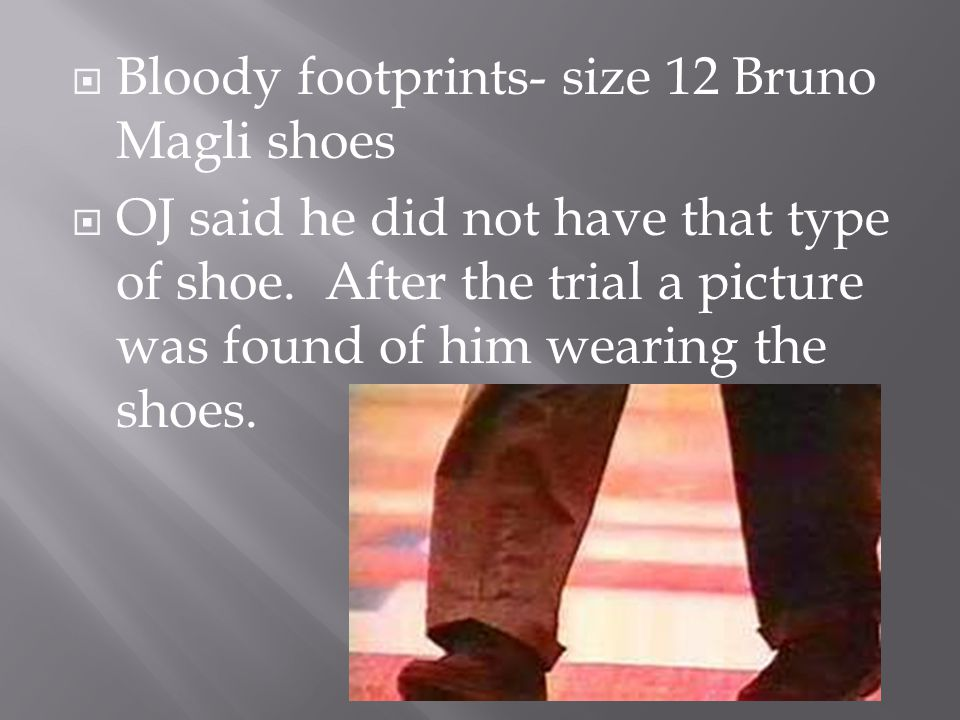  Bloody footprints- size 12 Bruno Magli shoes  OJ said he did not have that type of shoe.
