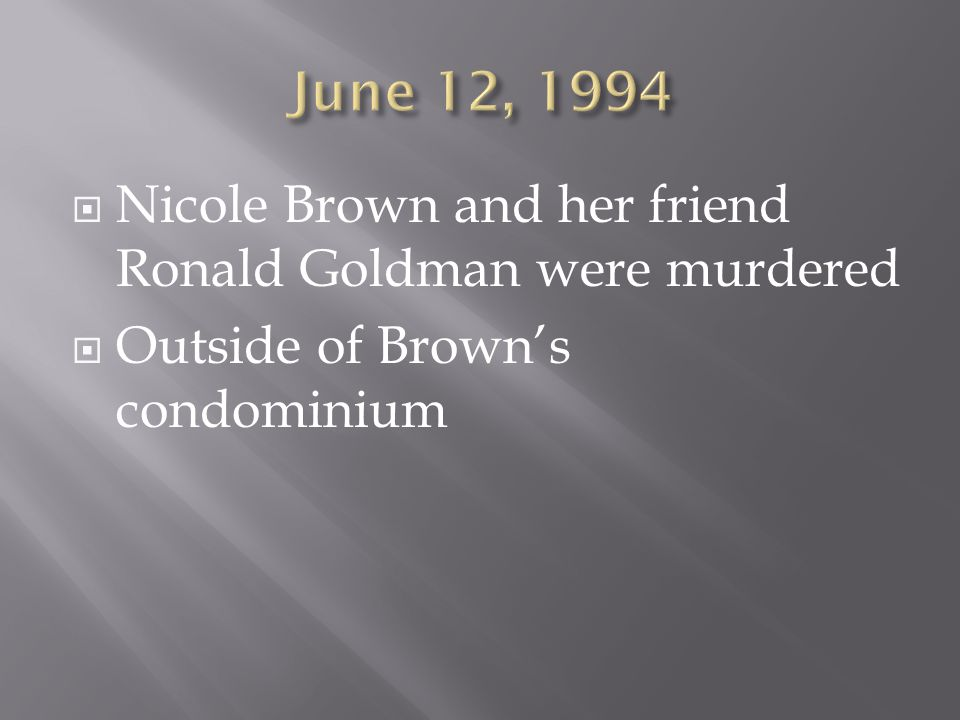  Nicole Brown and her friend Ronald Goldman were murdered  Outside of Brown's condominium