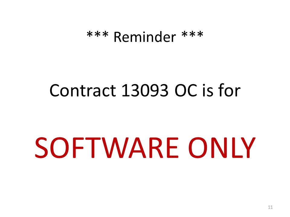 *** Reminder *** Contract 13093 OC is for SOFTWARE ONLY 11