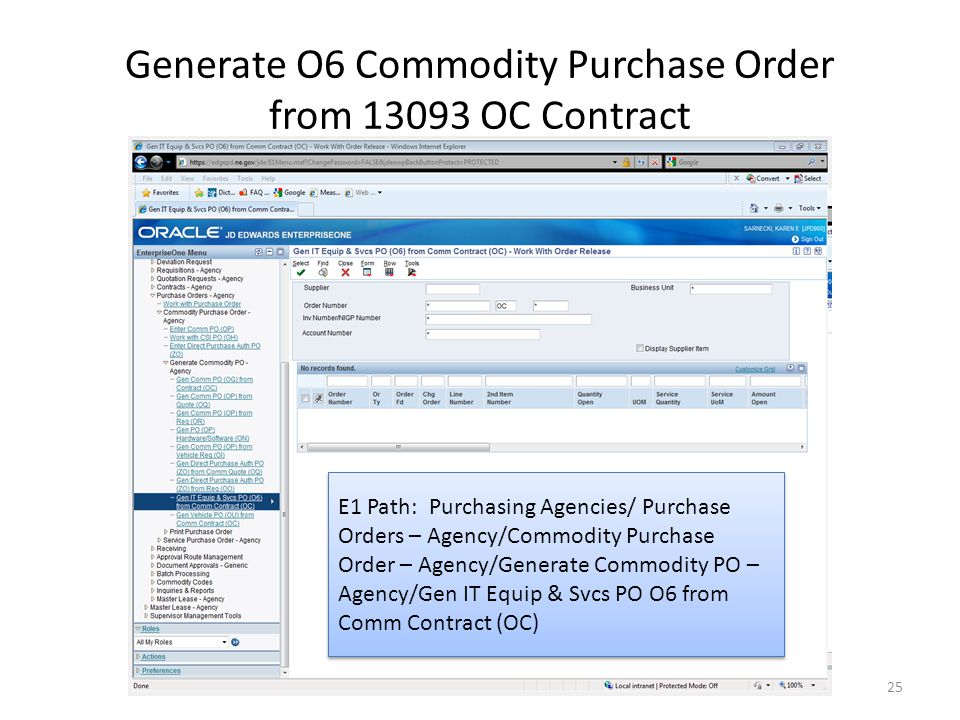 Generate O6 Commodity Purchase Order from 13093 OC Contract 25 E1 Path: Purchasing Agencies/ Purchase Orders – Agency/Commodity Purchase Order – Agency/Generate Commodity PO – Agency/Gen IT Equip & Svcs PO O6 from Comm Contract (OC)