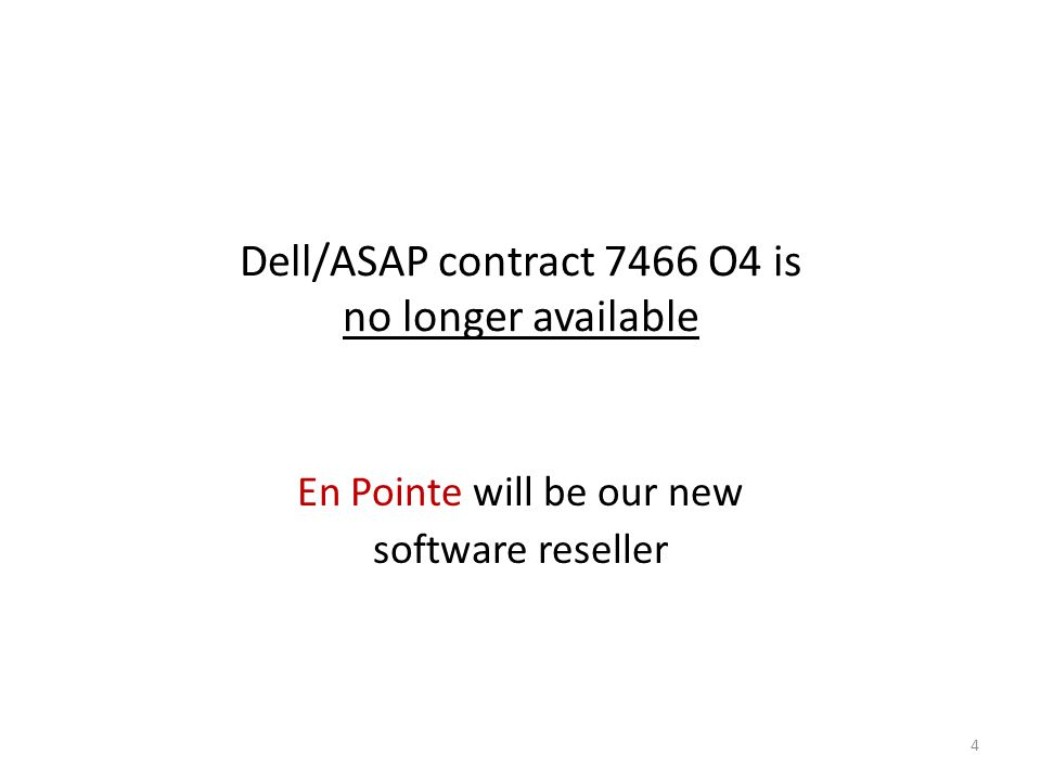 Dell/ASAP contract 7466 O4 is no longer available En Pointe will be our new software reseller 4