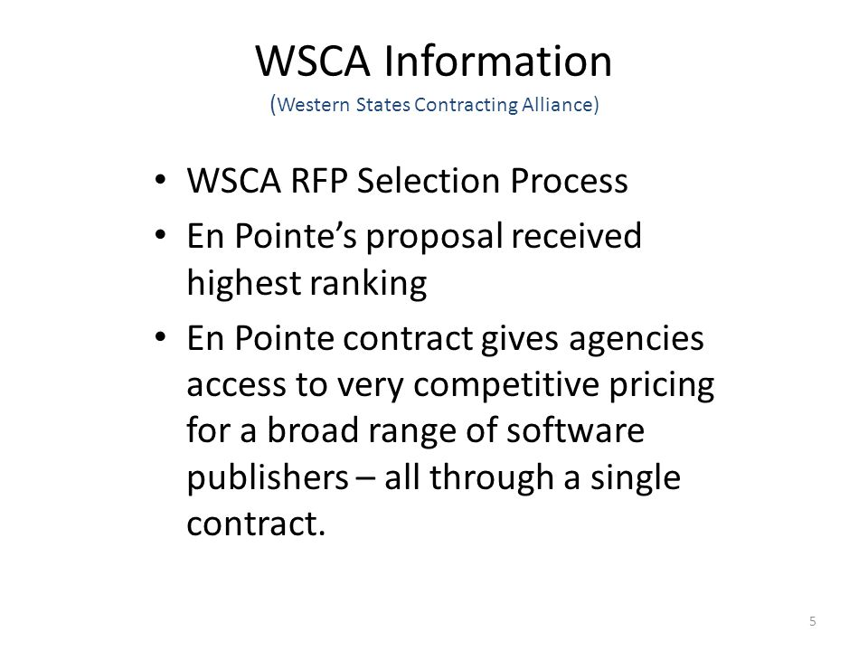 WSCA Information ( Western States Contracting Alliance) WSCA RFP Selection Process En Pointe's proposal received highest ranking En Pointe contract gives agencies access to very competitive pricing for a broad range of software publishers – all through a single contract.