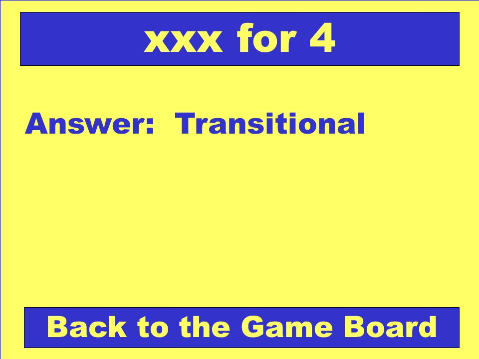 Answer: Transitional Back to the Game Board xxx for 4