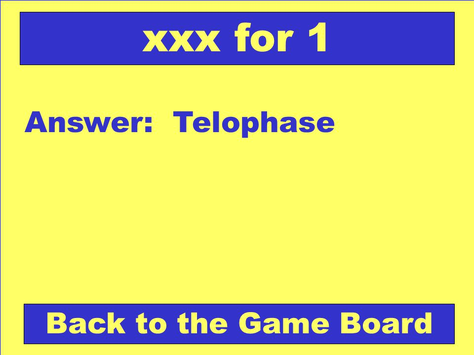 Answer: Telophase Back to the Game Board xxx for 1