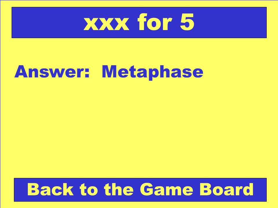 Answer: Metaphase Back to the Game Board xxx for 5