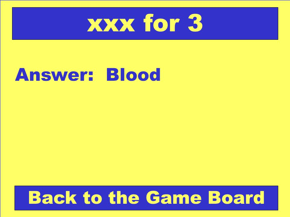 Answer: Blood Back to the Game Board xxx for 3