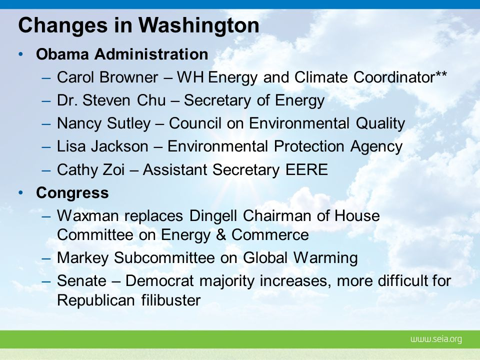 Changes in Washington Obama Administration –Carol Browner – WH Energy and Climate Coordinator** –Dr.