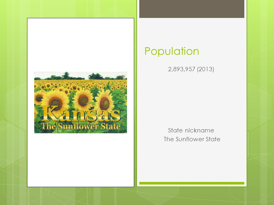 Population 2,893,957 (2013) State nickname The Sunflower State